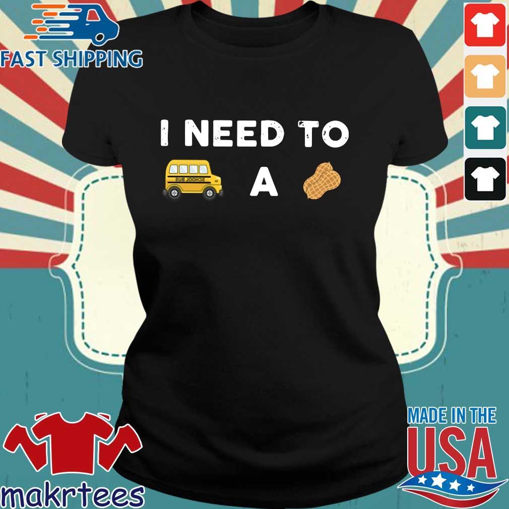 I Need To Bus School A Peanut Shirt Ladies den