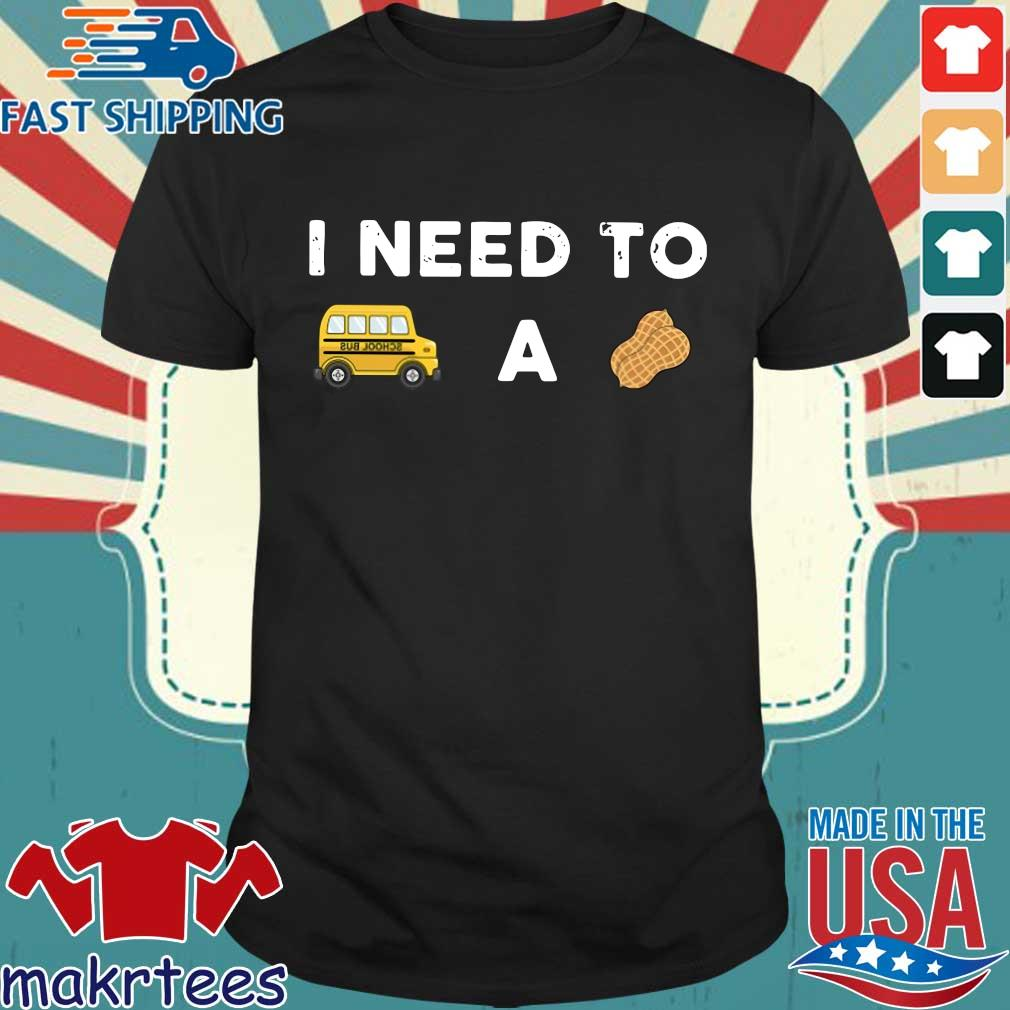 I Need To Bus School A Peanut Shirt