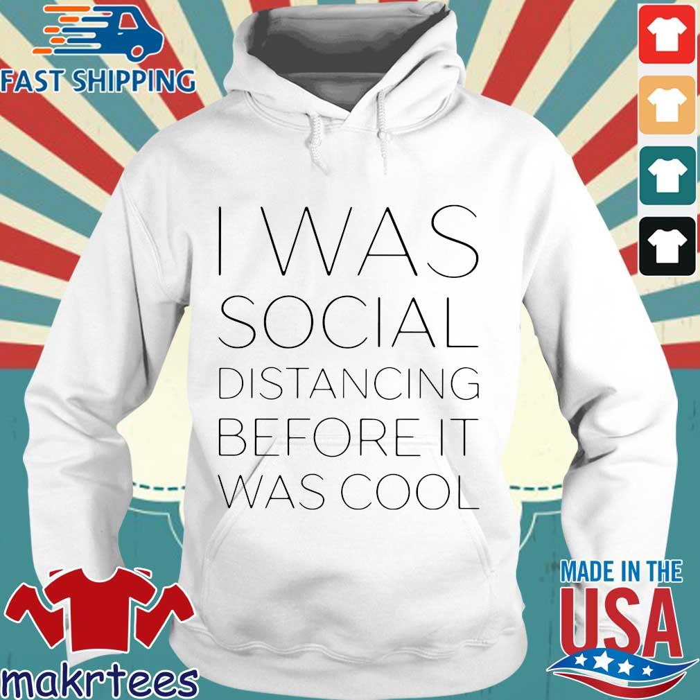 I Was Social Distancing Before It Was Cool Shirt Hoodie trang