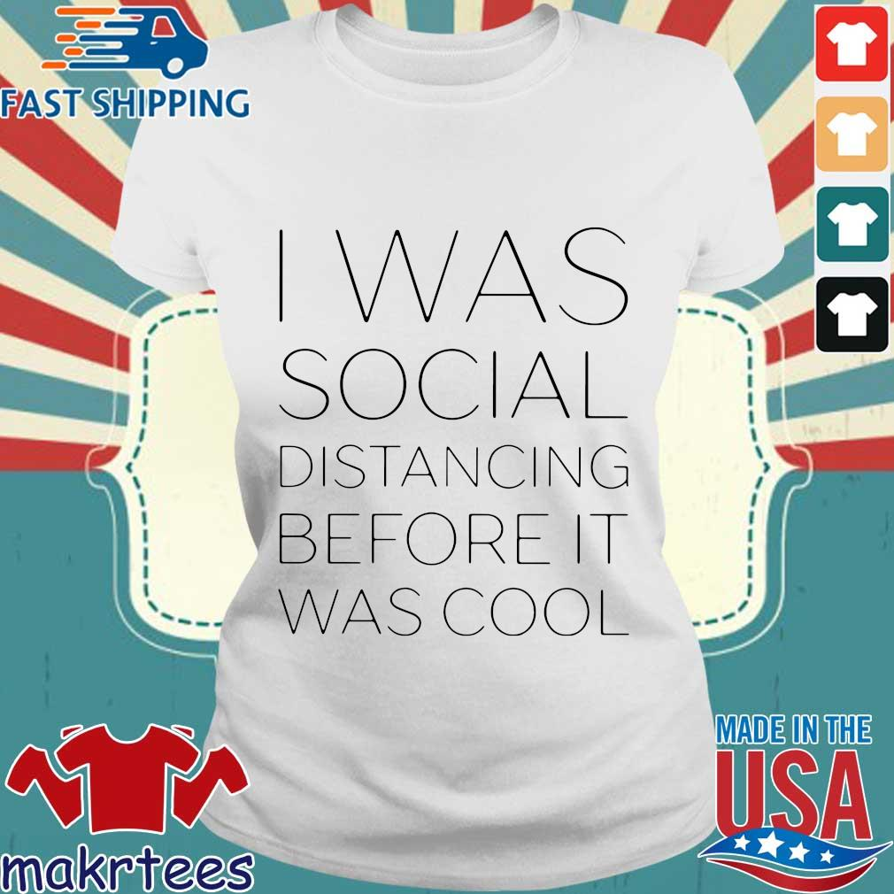 I Was Social Distancing Before It Was Cool Shirt Ladies trang