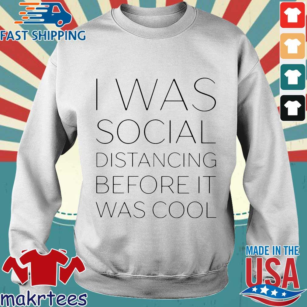 I Was Social Distancing Before It Was Cool Shirt Sweater trang