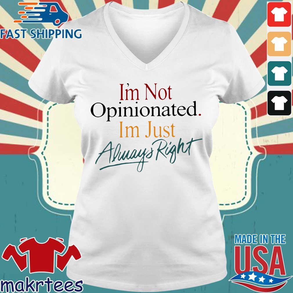 I'm Not Opinionated I'm Just Always Right Shirt Ladies V-neck trang