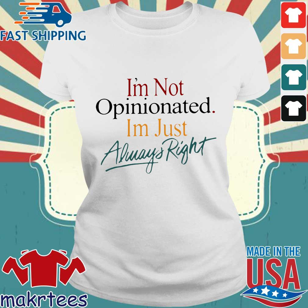 I'm Not Opinionated I'm Just Always Right Shirt Ladies trang