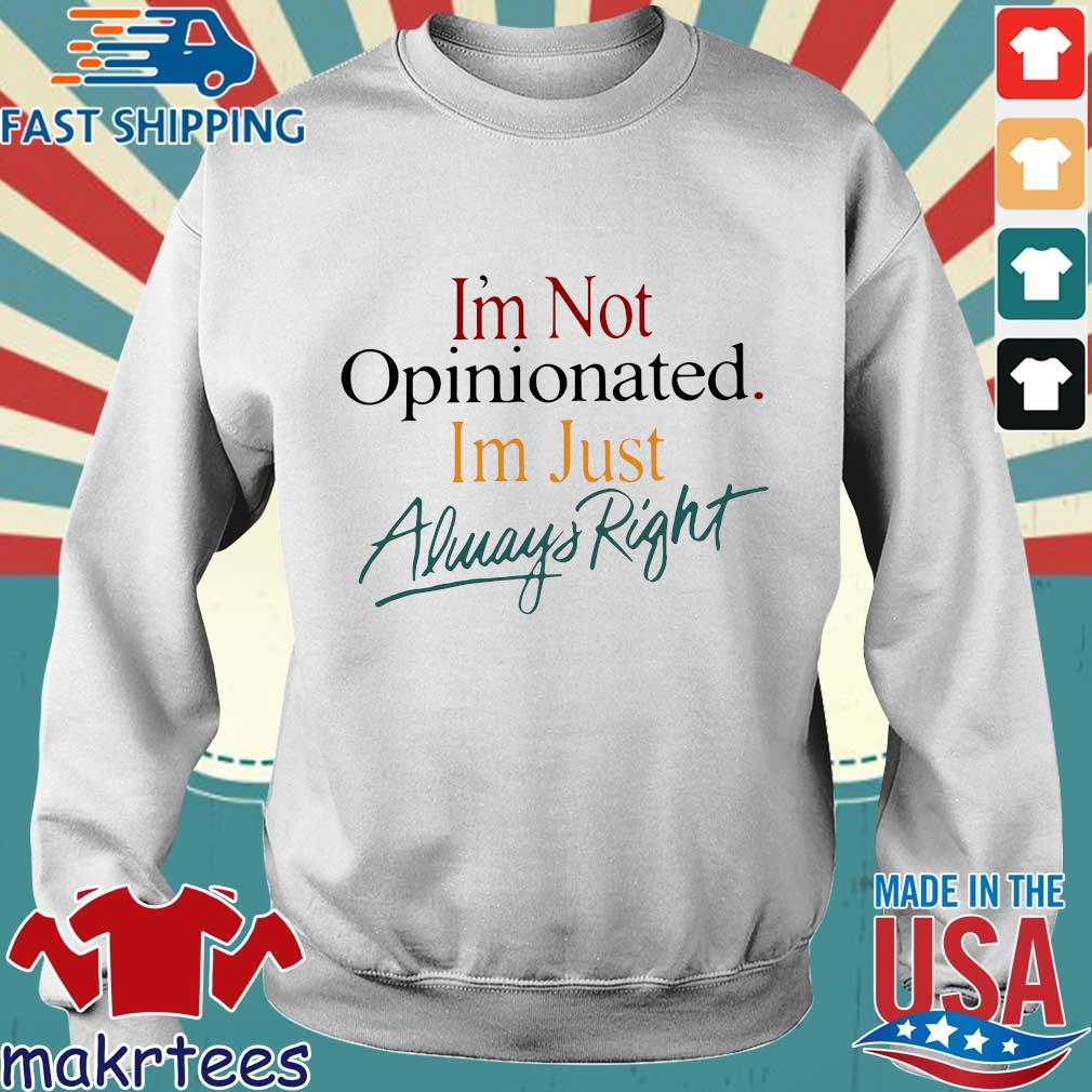 I'm Not Opinionated I'm Just Always Right Shirt Sweater trang