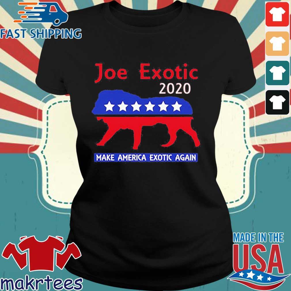 Joe Exotic The Tiger King President 2020 Make America Exotic Shirt Ladies den