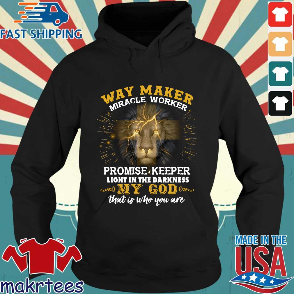 Lion Way Maker Miracle Worker Promise Keeper Light In The Darkness My God That Is Who You Are Shirt Hoodie den
