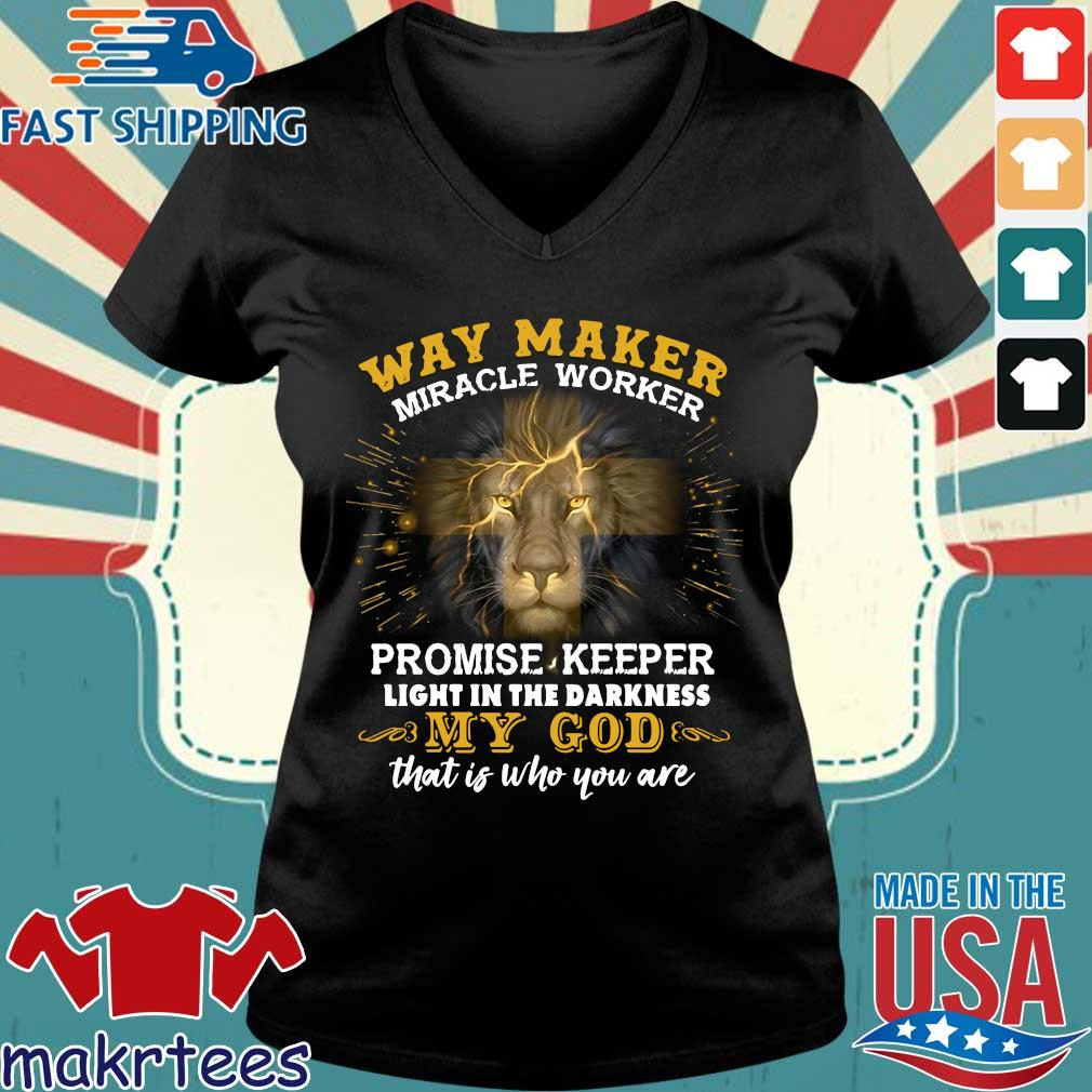 Lion Way Maker Miracle Worker Promise Keeper Light In The Darkness My God That Is Who You Are Shirt Ladies V-neck den