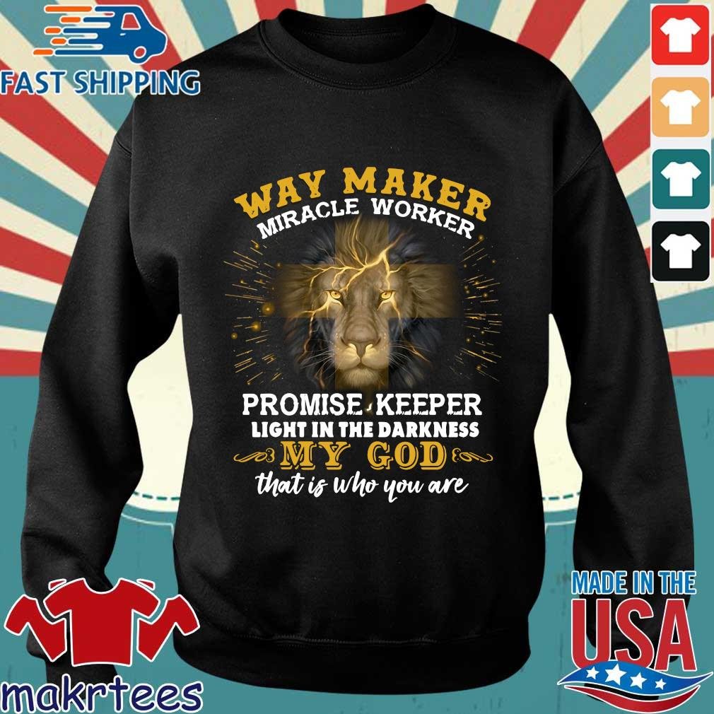 Lion Way Maker Miracle Worker Promise Keeper Light In The Darkness My God That Is Who You Are Shirt Sweater den