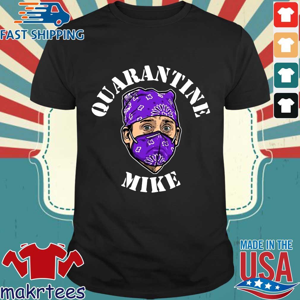 Michael Scott Quarantine Mike Shirt