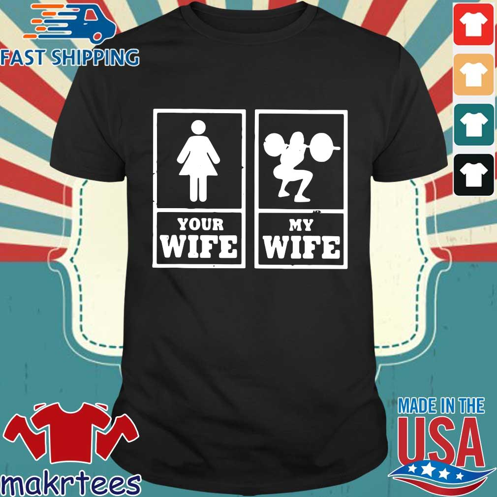 My Wife Your Wife Weightlifting Bodybuilder Shirt