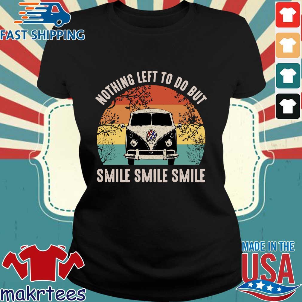 Nothing Left To Do But Smile Smile Smile Shirt Ladies den