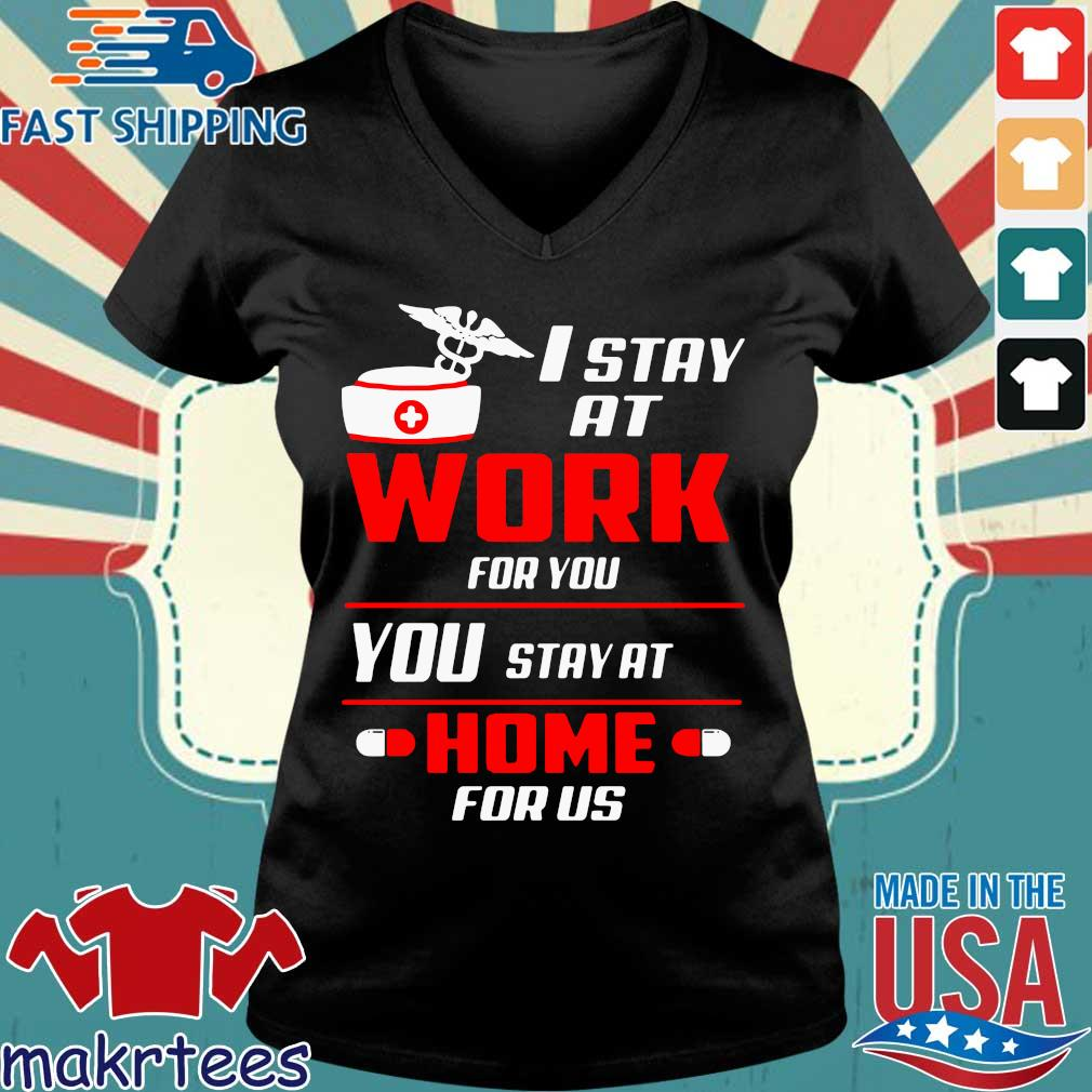 Nurse I stay at work for you you stay at home for us s Ladies V-neck den