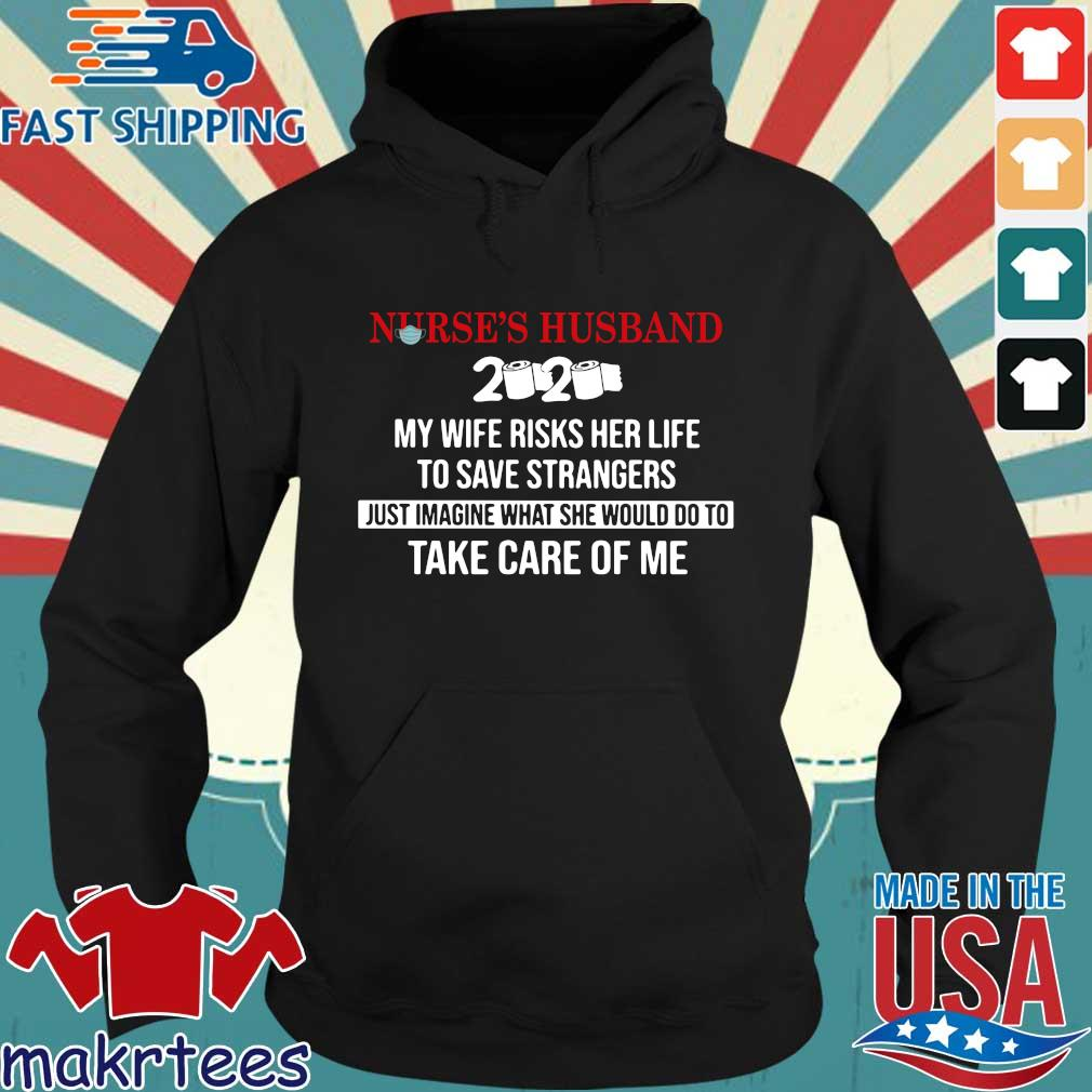 Nurse's Husband 2020 My Daughter Risks Her Life To Save Strangers Just Imagine what he would do to take care of me Shirt Hoodie den