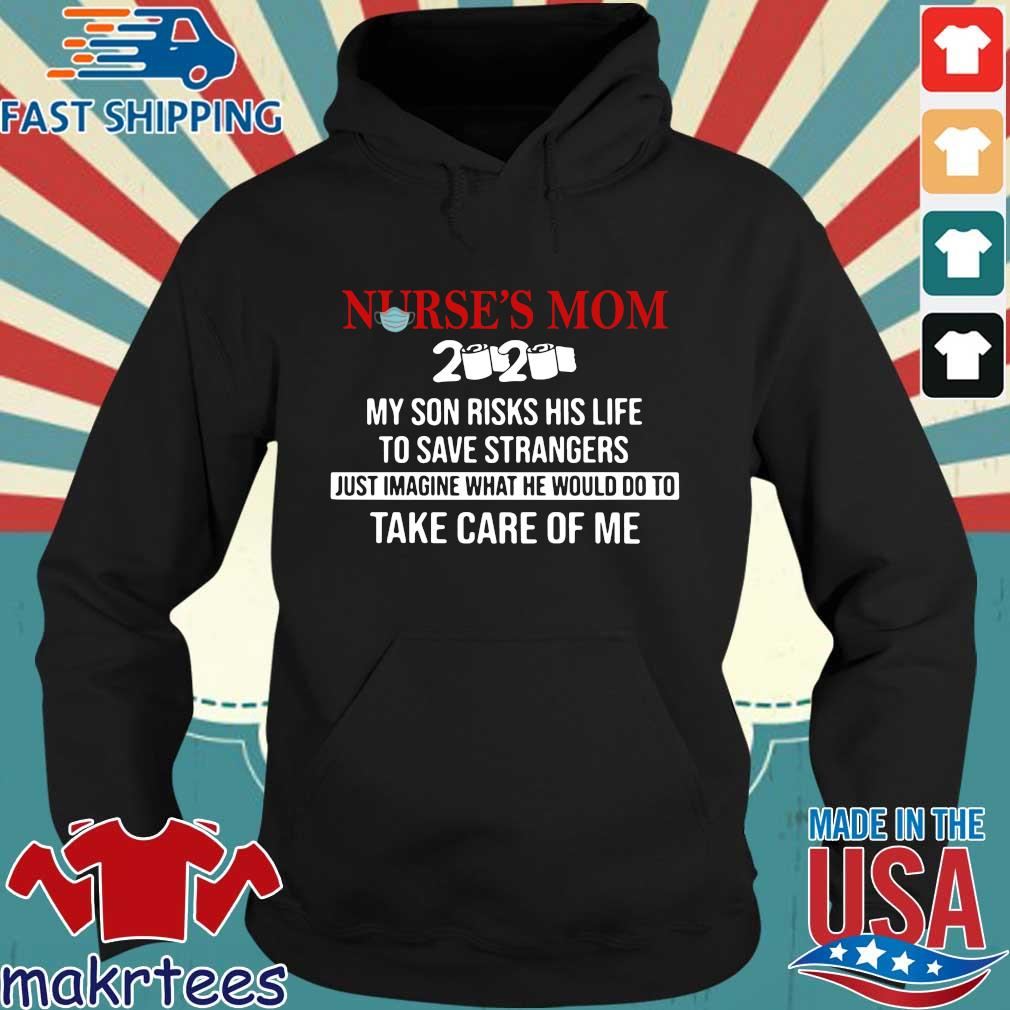 Nurse's Mom 2020 My Daughter Risks Her Life To Save Strangers Just Imagine What He Would Do To Take Care Of Me Shirt Hoodie den