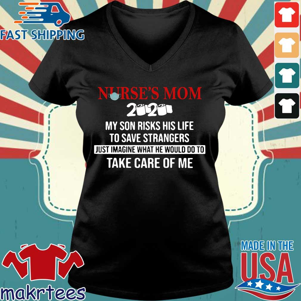 Nurse's Mom 2020 My Daughter Risks Her Life To Save Strangers Just Imagine What He Would Do To Take Care Of Me Shirt Ladies V-neck den