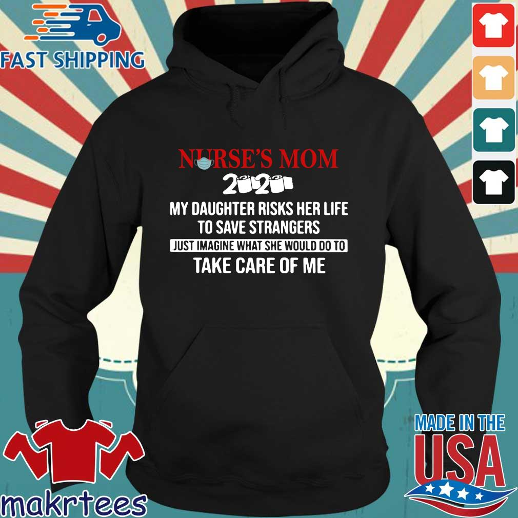 Nurse_s Mom 2020 My Daughter Risks Her Life To Save Strangers Shirt Hoodie den