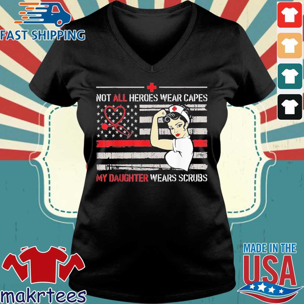 Nurses Not All Heroes Wear Capes My Daughter Wear Scrubs Shirt Ladies V-neck den