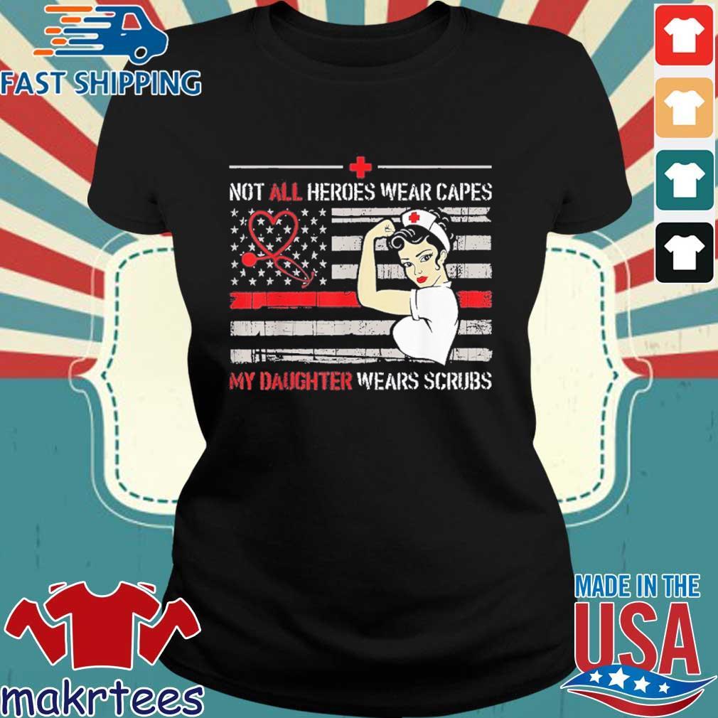 Nurses Not All Heroes Wear Capes My Daughter Wear Scrubs Shirt Ladies den