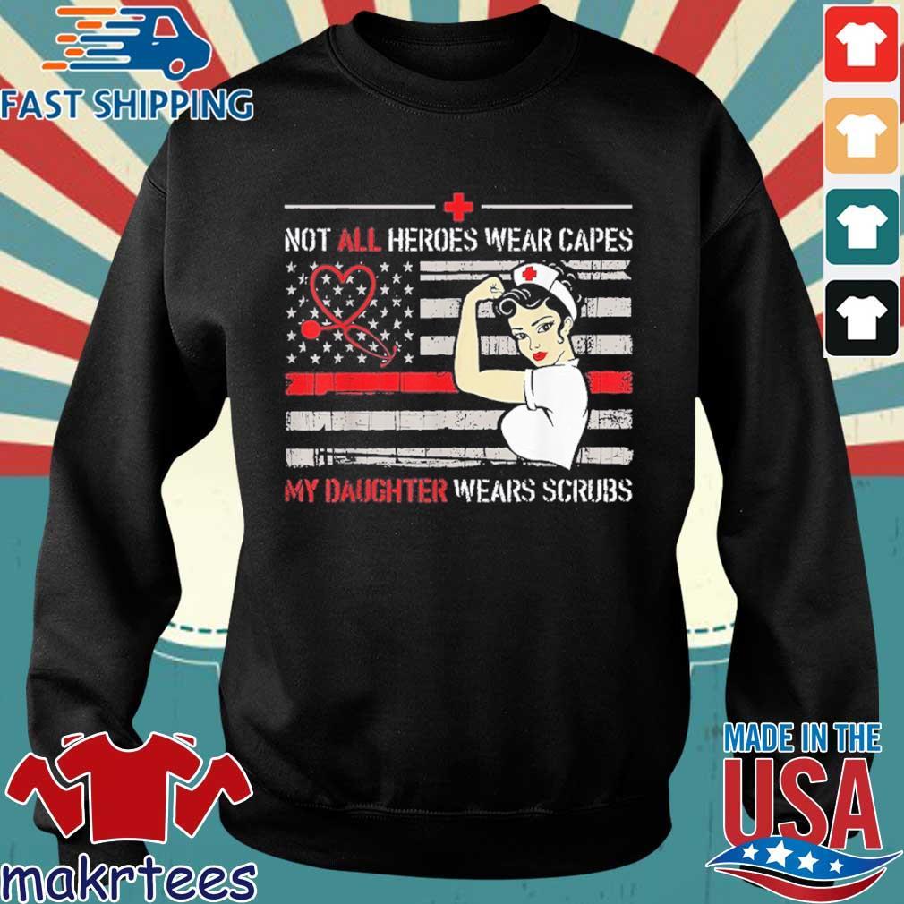 Nurses Not All Heroes Wear Capes My Daughter Wear Scrubs Shirt Sweater den