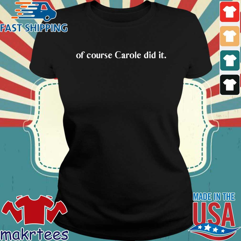 Of Course Carole Did It Shirt Ladies den