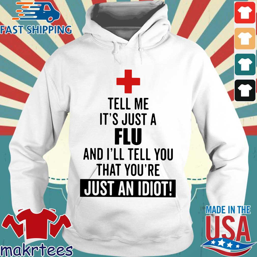 Tell me it's just a Flu and I'll tell you that you're just an idiot s Hoodie trang