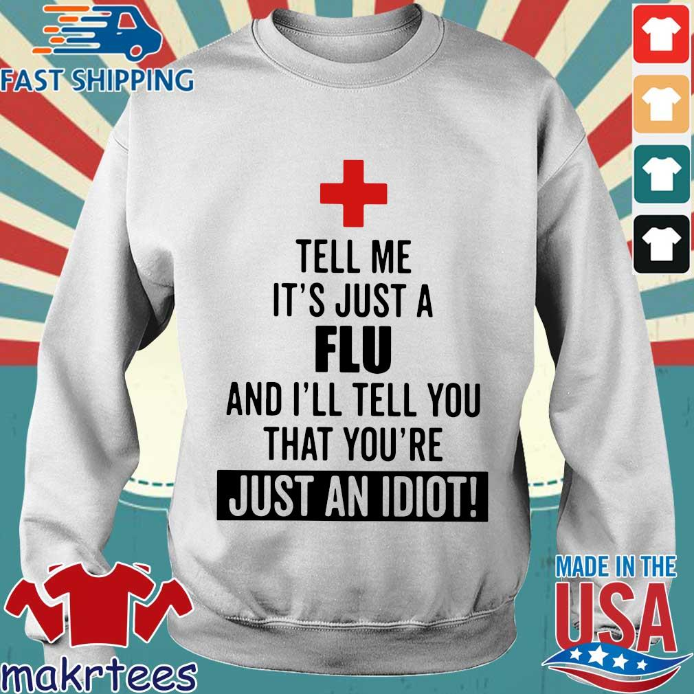 Tell me it's just a Flu and I'll tell you that you're just an idiot s Sweater trang
