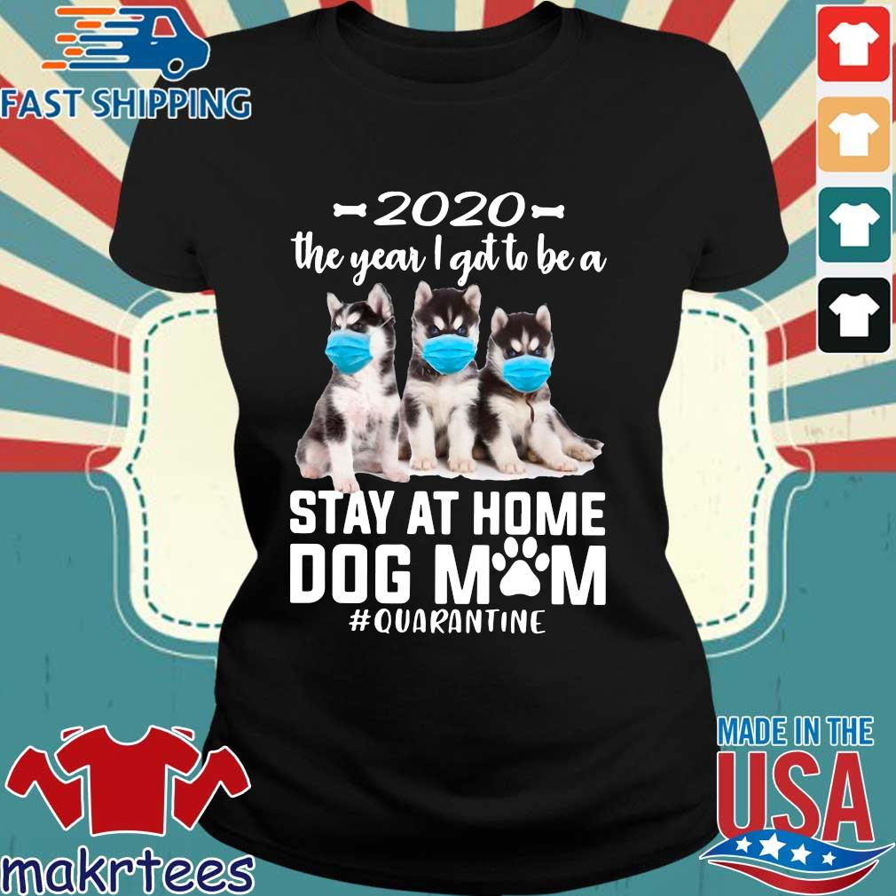 2020 The Year I Got To Be A Stay At Home Husky Sibir Dog Mom Quarantine Shirt Ladies den