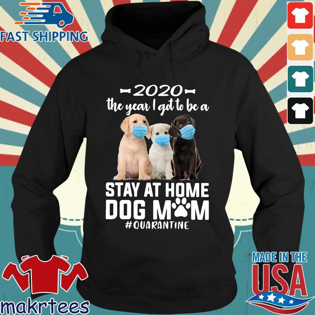 2020 The Year I Got To Be A Stay At Home Labrador Retriever Dog Mom Quarantine Shirt Hoodie den