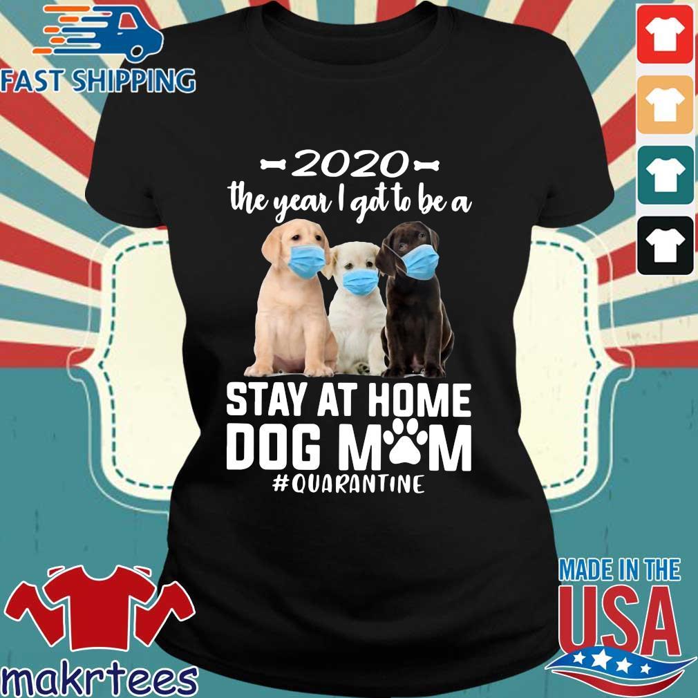 2020 The Year I Got To Be A Stay At Home Labrador Retriever Dog Mom Quarantine Shirt Ladies den