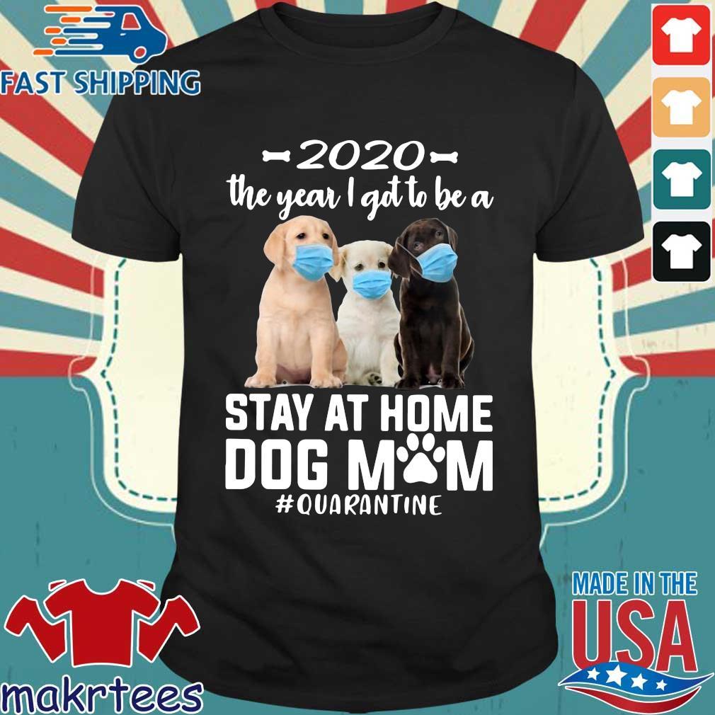 2020 The Year I Got To Be A Stay At Home Labrador Retriever Dog Mom Quarantine Shirt