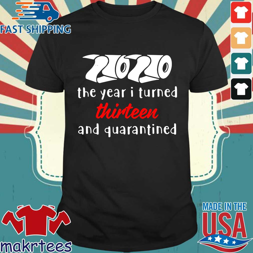 2020 The Year I Turned Thirteen And Quarantined Shirts