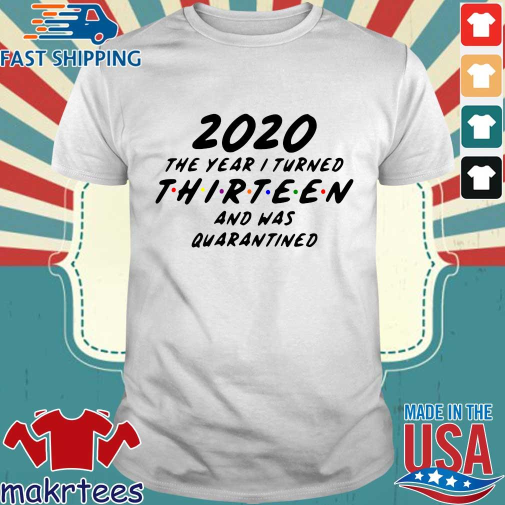 2020 The Year I Turned Thirteen And Was Quarantined Tee Shirts