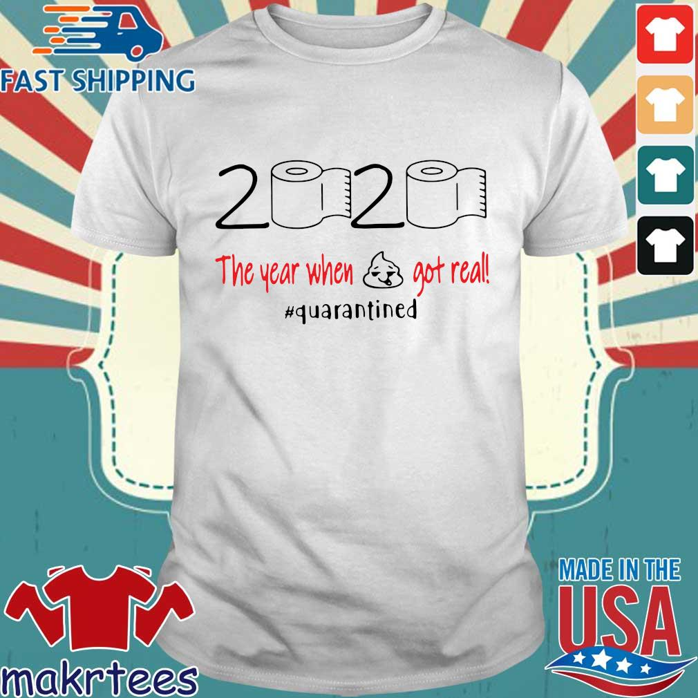 2020 Toilet Paperthe Year When Shit Got Real #quarantined Shirt