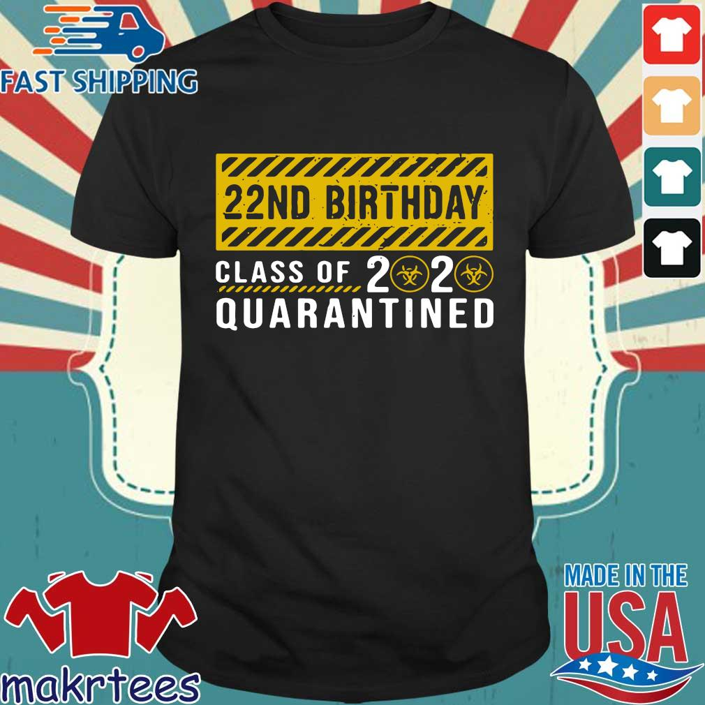 22nd Birthday Class Of 2020 Quarantined Shirt Shirt