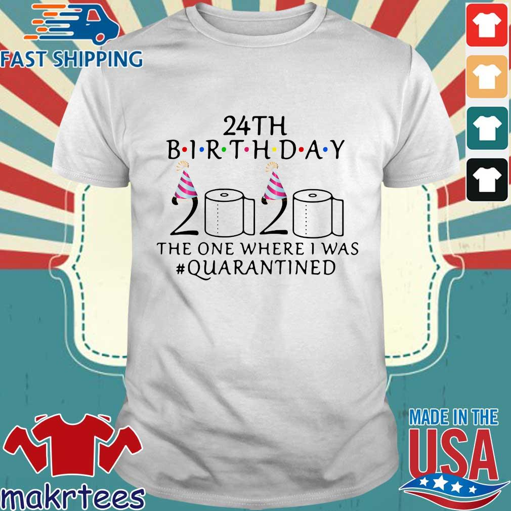 24th Birthday 2020 Toilet Paper The One Where I Was #quarantined Shirt