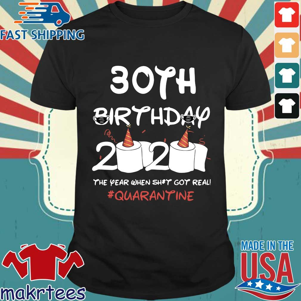 30th Birthday 2020 The Year When Shit Got Real Quarantine Shirt