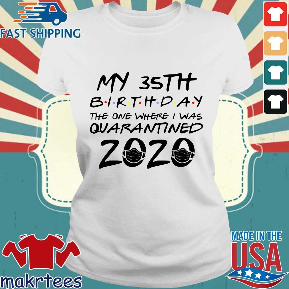 35th Birthday Quarantine Shirt – The One Where I Was Quarantined 2020 Tee Shirt Ladies trang