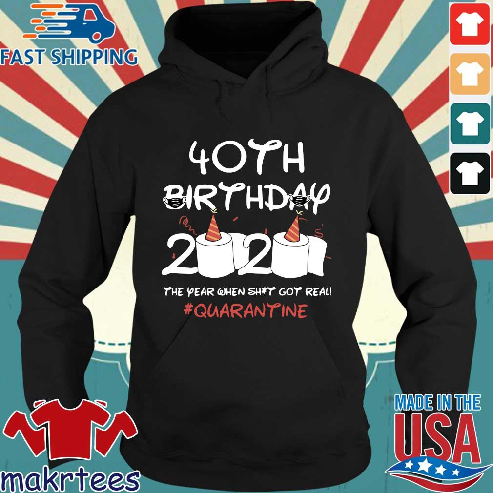 40th Birthday 2020 #Quarantine Shirt – Birthday 2020 The Year When Shit Got Real Quarantined T-Shirt Hoodie den