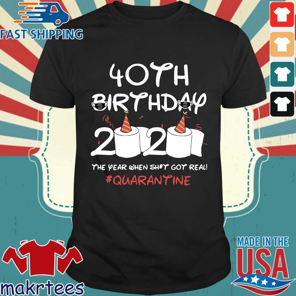 40th Birthday 2020 #Quarantine Shirt – Birthday 2020 The Year When Shit Got Real Quarantined T-Shirt