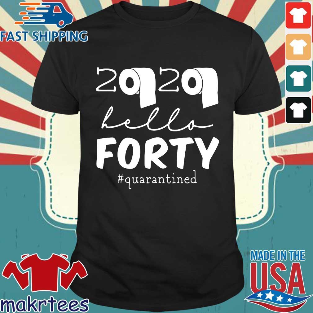 40th Birthday Quarantine 2020 Hello Forty Shirt