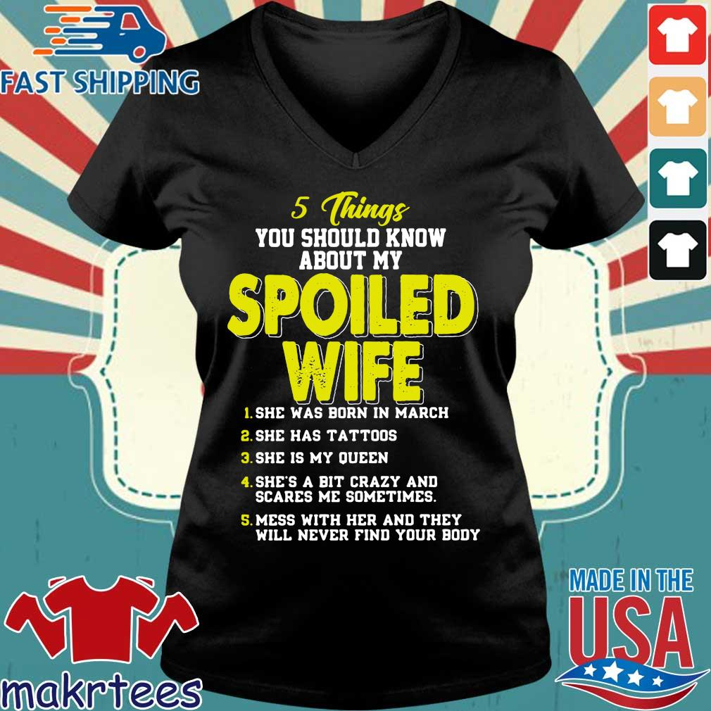 5 Things You Should Know About My Spoiled Wife She Was Born In March Shirt Ladies V-neck den