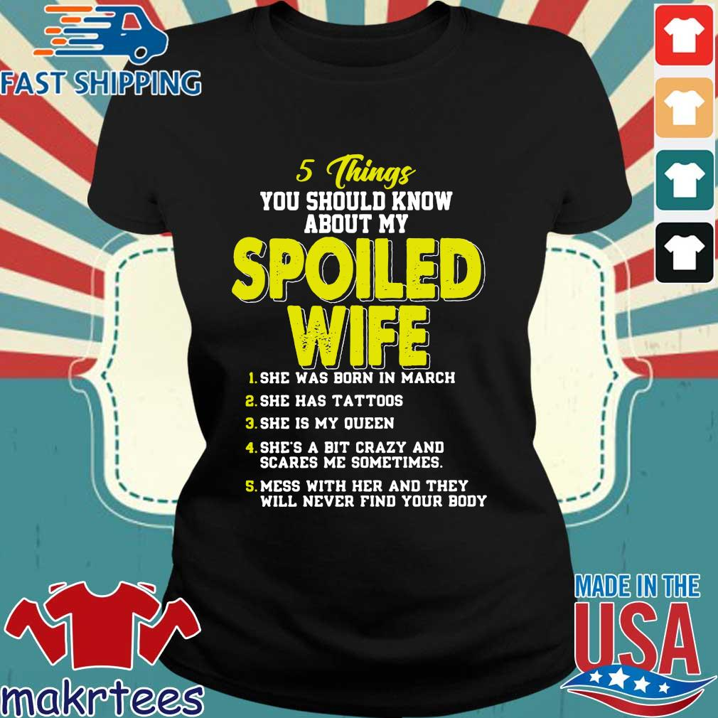 5 Things You Should Know About My Spoiled Wife She Was Born In March Shirt Ladies den