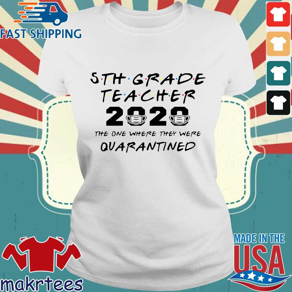 5th Grade Teacher 2020 The One Where They Were Quarantined Shirt Ladies trang