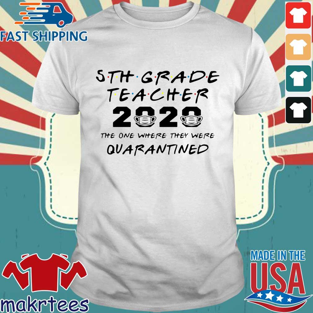 5th Grade Teacher 2020 The One Where They Were Quarantined Shirt