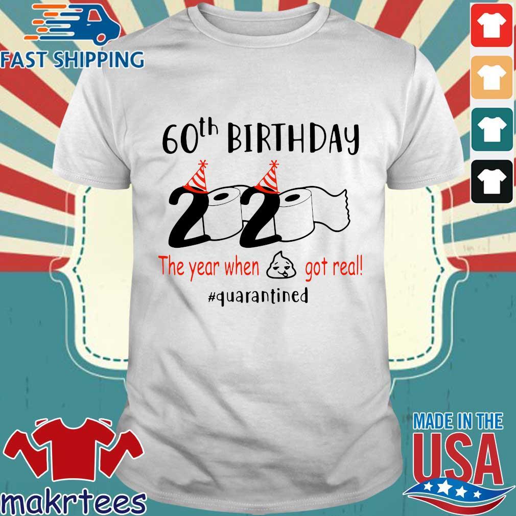 60th Birthday 1960 2020 The Year When Shit Got Real Quarantined Tee Shirt