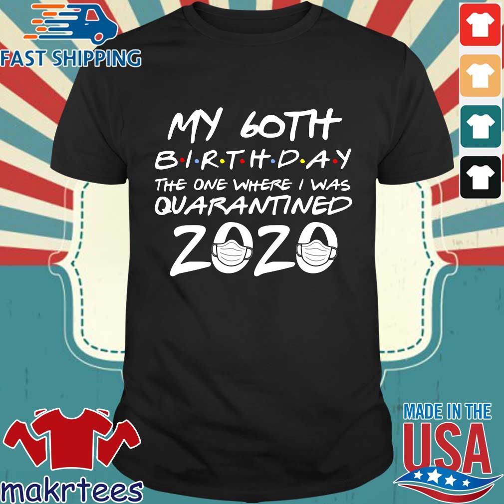 60th Birthday Shirt, Quarantine Shirt, The One Where I Was Quarantined 2020 Tee Shirts