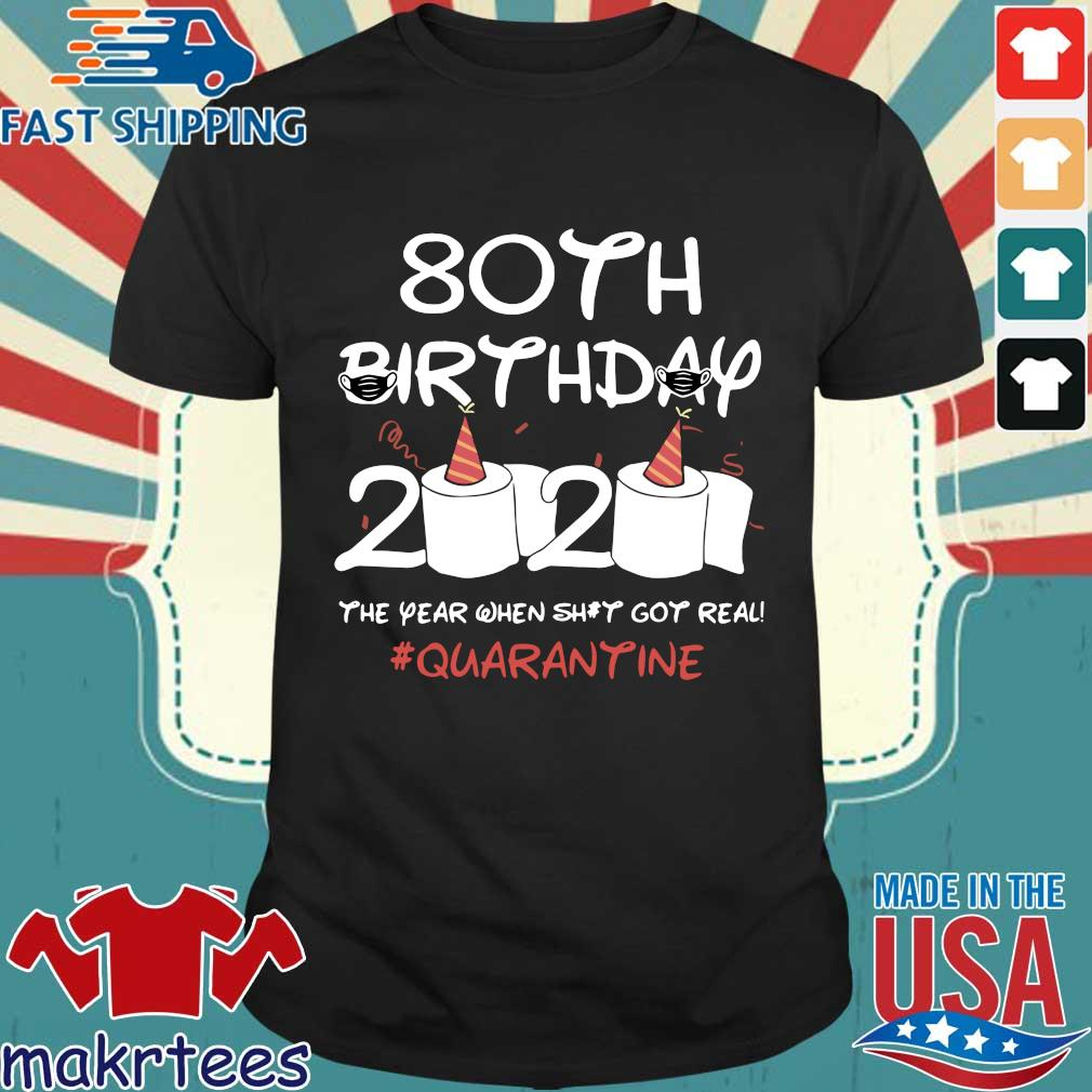 80th Birthday 2020 T-Shirt – The Year When Shit Got Real Quarantined Shirt Social Distancing