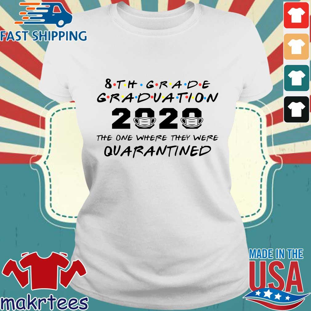 8th Grade Graduation 2020 The One Where They Were Quarantined Shirt Ladies trang