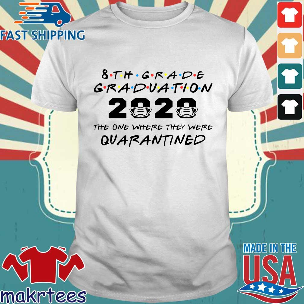 8th Grade Graduation 2020 The One Where They Were Quarantined Shirt
