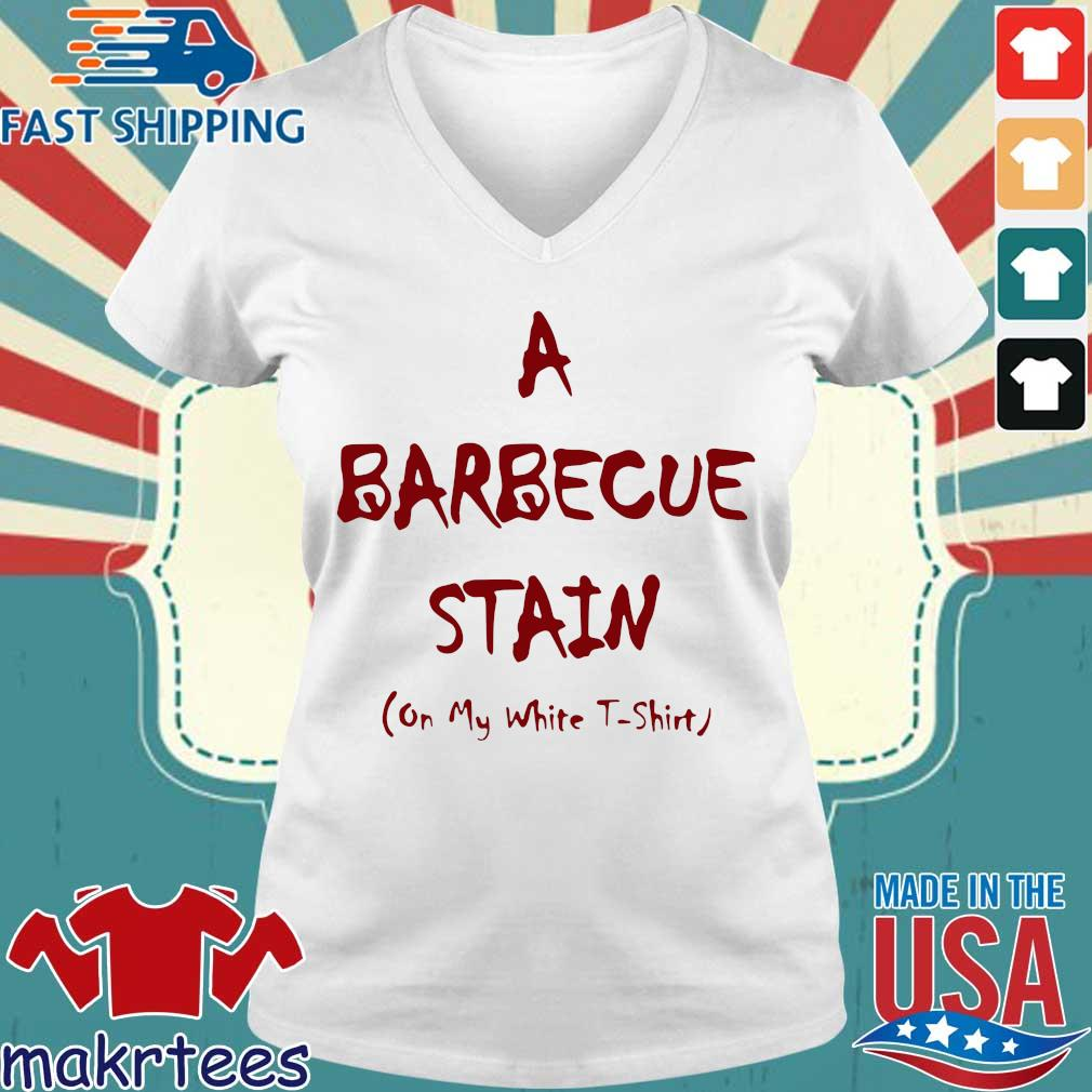 A Barbeque Stain On My White Shirt Ladies V-neck trang